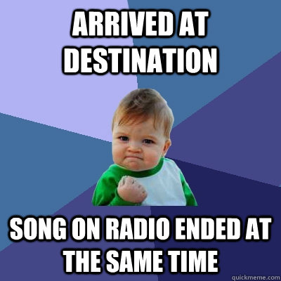 arrived at destination song on radio ended at the same time - Success Kid