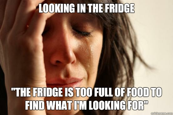 looking in the fridge the fridge is too full of food to find - First World Problems