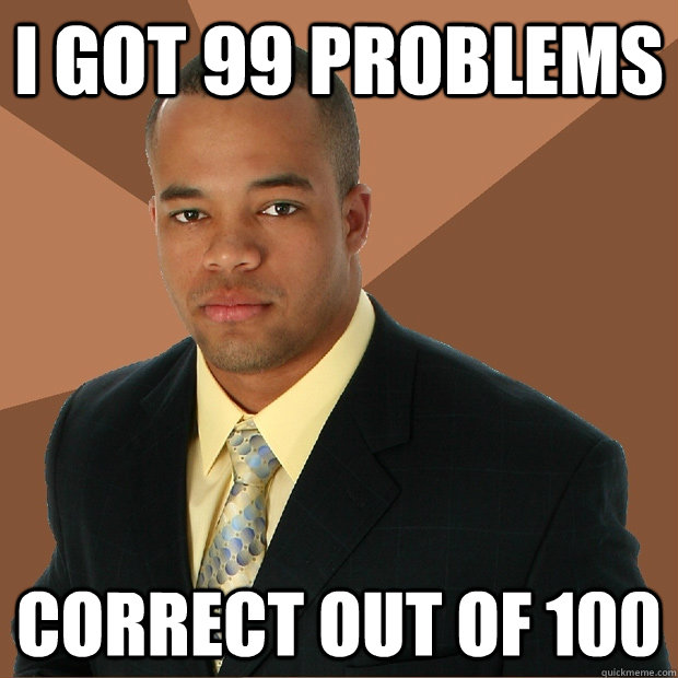 i got 99 problems correct out of 100 - Successful Black Man