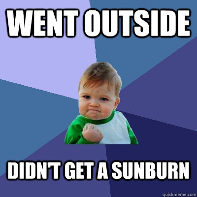 went outside didnt get a sunburn - Success Kid