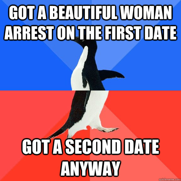 got a beautiful woman arrest on the first date got a second  - Socially Awkward Awesome Penguin