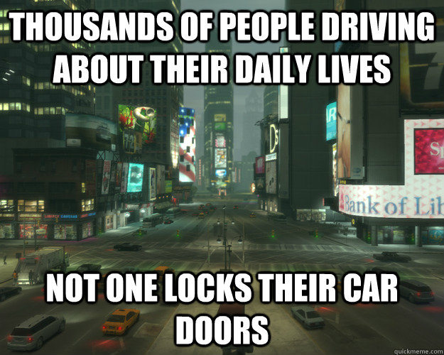 thousands of people driving about their daily lives not one  -
