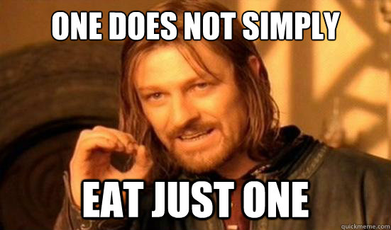 one does not simply eat just one - Boromir