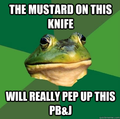 the mustard on this knife will really pep up this pbj - Foul Bachelor Frog