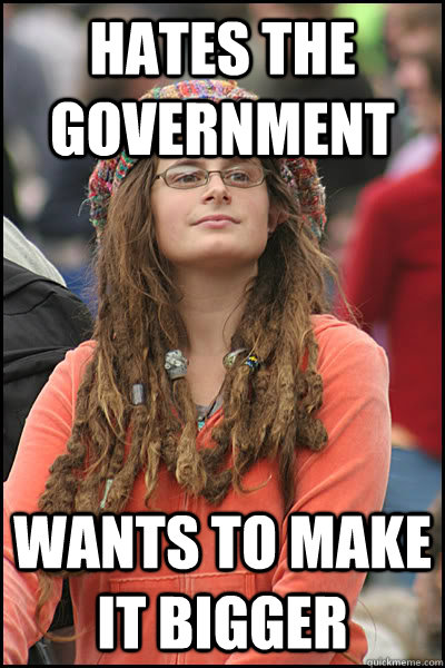 hates the government wants to make it bigger - College Liberal