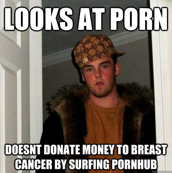 looks at porn doesnt donate money to breast cancer by surfin - Scumbag Steve
