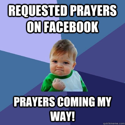 requested prayers on facebook prayers coming my way - Success Kid