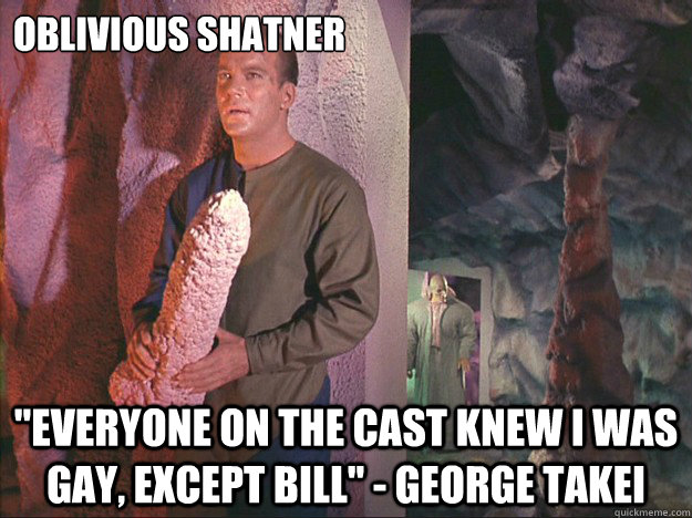 oblivious shatner everyone on the cast knew i was gay exce - Introducing oblivious Shatner