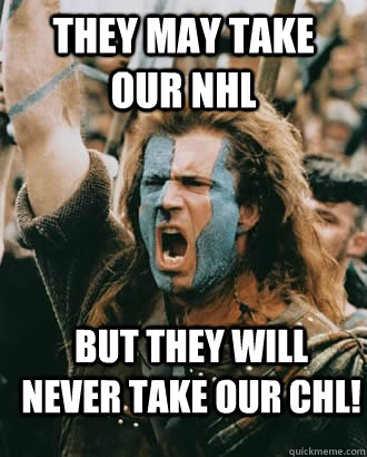 they may take our nhl but they will never take our chl - Braveheart stuff