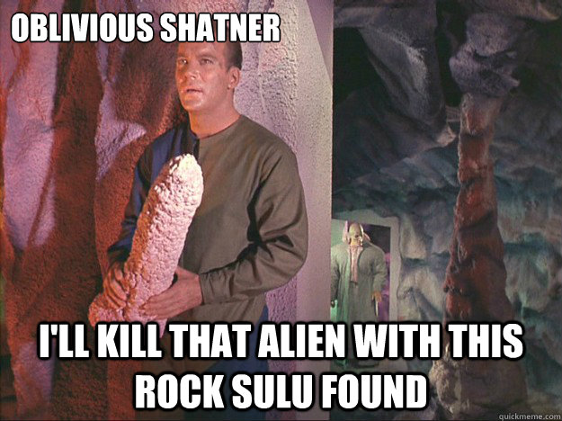 oblivious shatner ill kill that alien with this rock sulu f - Introducing oblivious Shatner