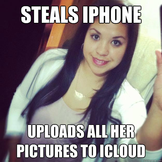 steals iphone uploads all her pictures to icloud - Scumbag Maria