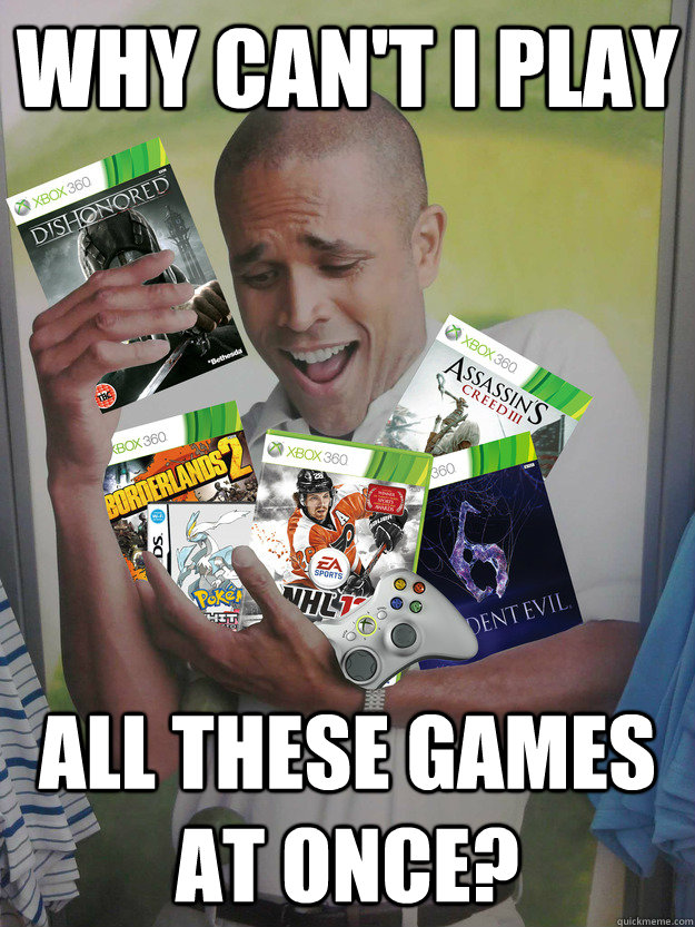 why cant i play all these games at once - Games Guy