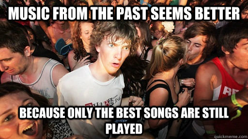 music from the past seems better because only the best songs - Sudden Clarity Clarence