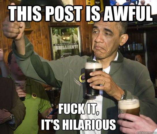 this post is awful fuck it its hilarious - Upvoting Obama