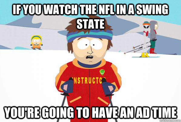 if you watch the nfl in a swing state youre going to have a - ski intructor
