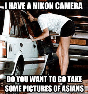 i have a nikon camera do you want to go take some pictures o - Karma Whore