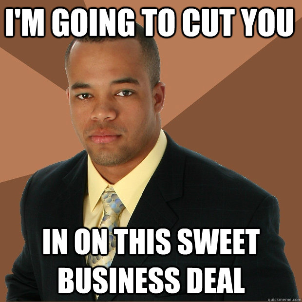 im going to cut you in on this sweet business deal - Successful Black Man