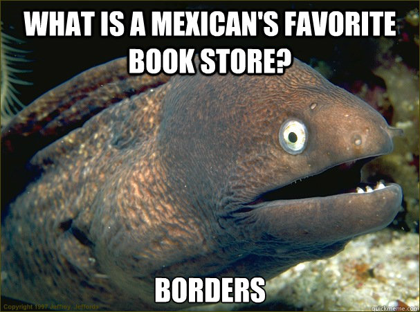 what is a mexicans favorite book store borders - Bad Joke Eel