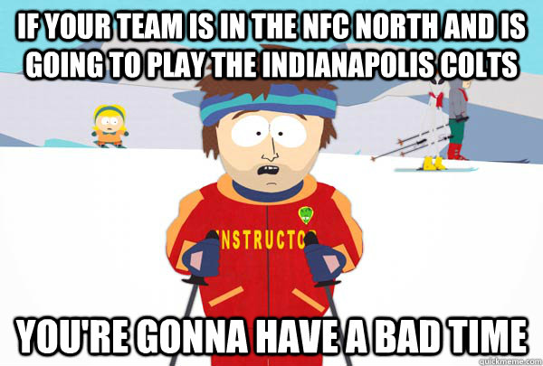 if your team is in the nfc north and is going to play the in - Super Cool Ski Instructor
