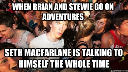 when brian and stewie go on adventures seth macfarlane is ta - Sudden Clarity Clarence Neopet