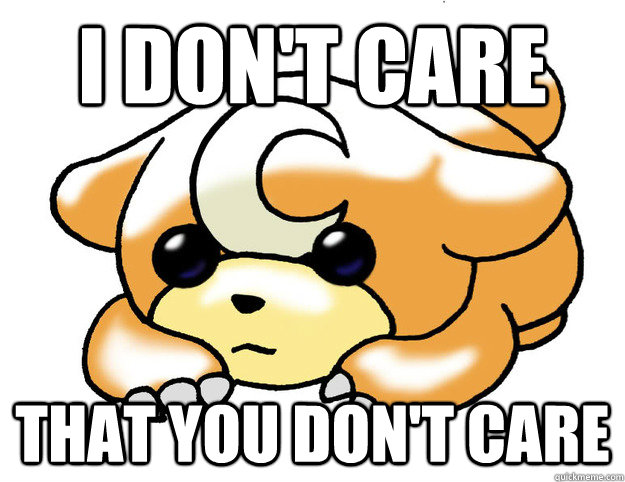 i dont care that you dont care - Confession Teddiursa