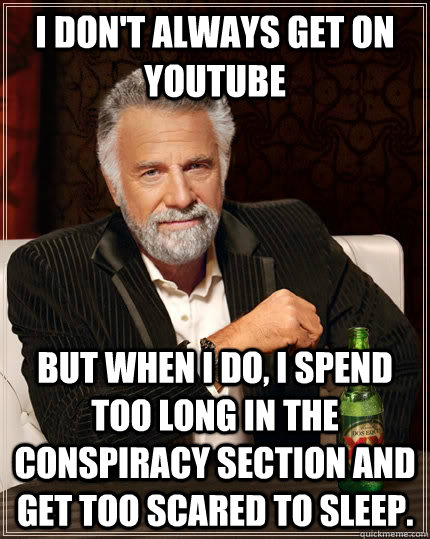 i dont always get on youtube but when i do i spend too lon - The Most Interesting Man In The World