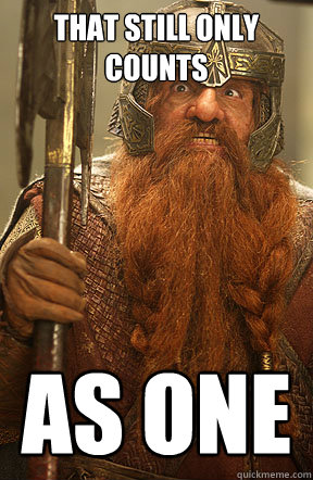 that still only counts as one - Gimli