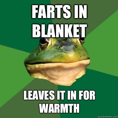 Farts in blanket Leaves it in for warmth - Foul Bachelor Frog