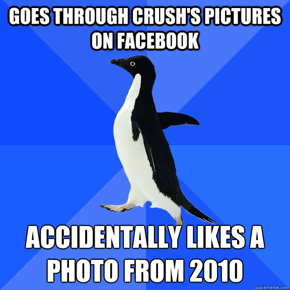 goes through crushs pictures on facebook accidentally likes - Socially Awkward Penguin