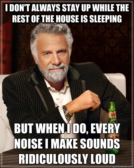 i dont always stay up while the rest of the house is sleepi - The Most Interesting Man In The World