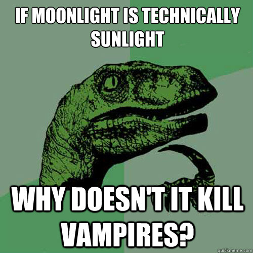 if moonlight is technically sunlight why doesnt it kill vam - Philosoraptor
