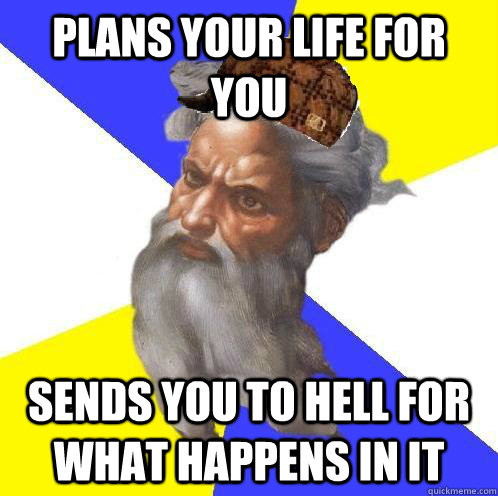 plans your life for you sends you to hell for what happens i - Scumbag God