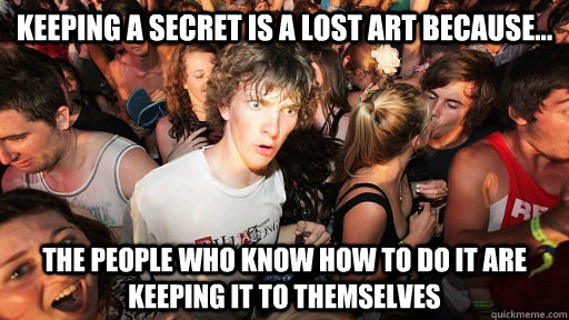 keeping a secret is a lost art because the people who kno - Sudden Clarity Clarence