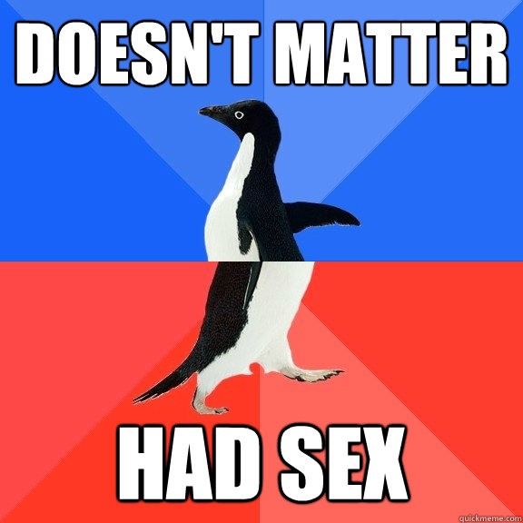 doesnt matter had sex - Socially Awkward Awesome Penguin