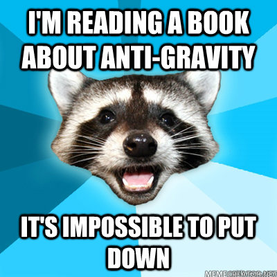 im reading a book about antigravity its impossible to put - Lame Pun Coon