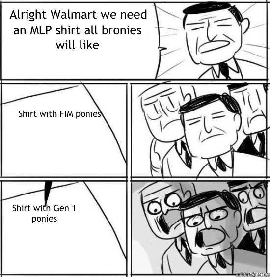 Alright Walmart we need an MLP shirt all bronies will like S - alright gentlemen