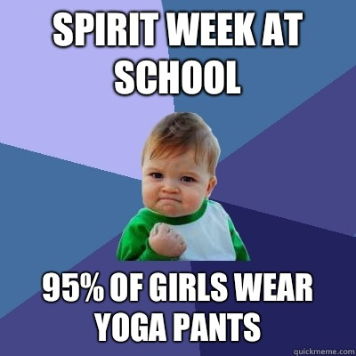 Spirit week at school 95 of girls wear yoga pants - Success Kid