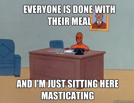 everyone is done with their meal and im just sitting here m - masturbating spiderman