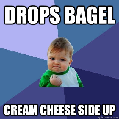 drops bagel cream cheese side up - Success Kid