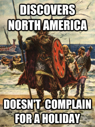 discovers north america doesnt complain for a holiday - Good Guy Viking