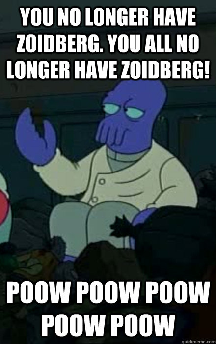you no longer have zoidberg you all no longer have zoidberg -