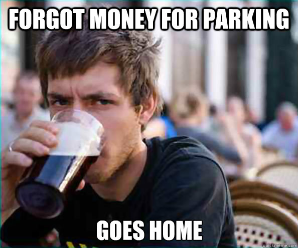 forgot money for parking goes home - Lazy College Senior