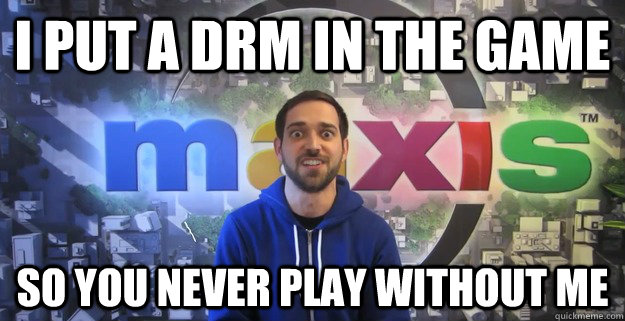 i put a drm in the game so you never play without me - Overly attached game developper