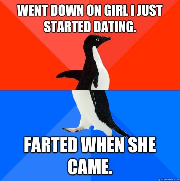 Went down on girl I just started dating secretly wish everyo - Socially Awesome Awkward Penguin