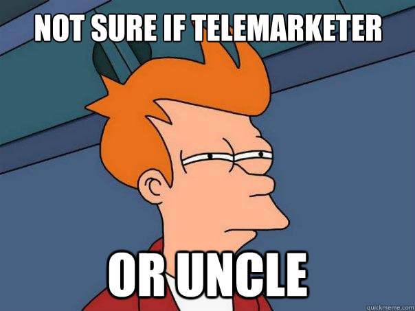 not sure if telemarketer or uncle - Futurama Fry