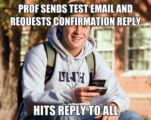 prof sends test email and requests confirmation reply hits r - College Freshman