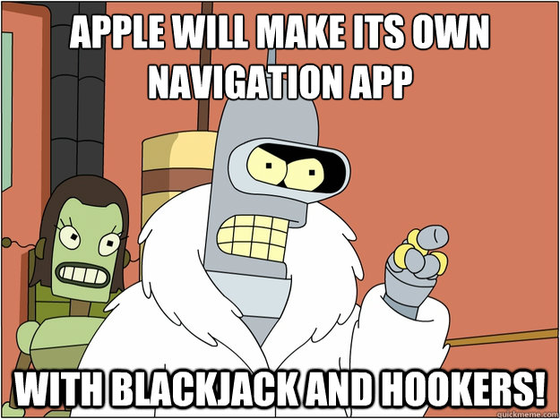 apple will make its own navigation app with blackjack and ho - blackjack and hookers
