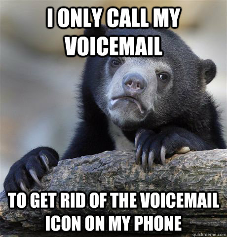 i only call my voicemail to get rid of the voicemail icon on - Confession Bear