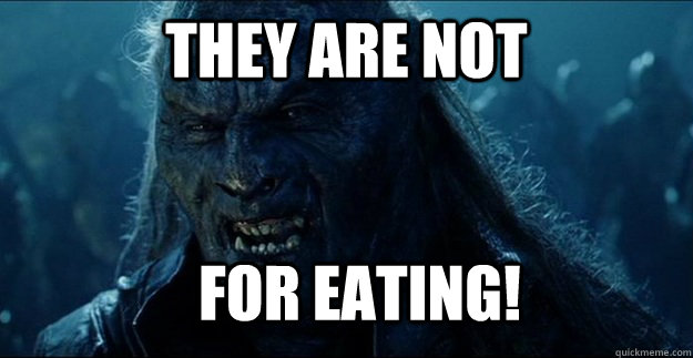 they are not for eating - Angry Uruk-hai