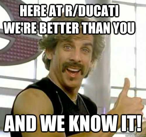 here at rducati were better than you and we know it - Dodgeball And We Know It